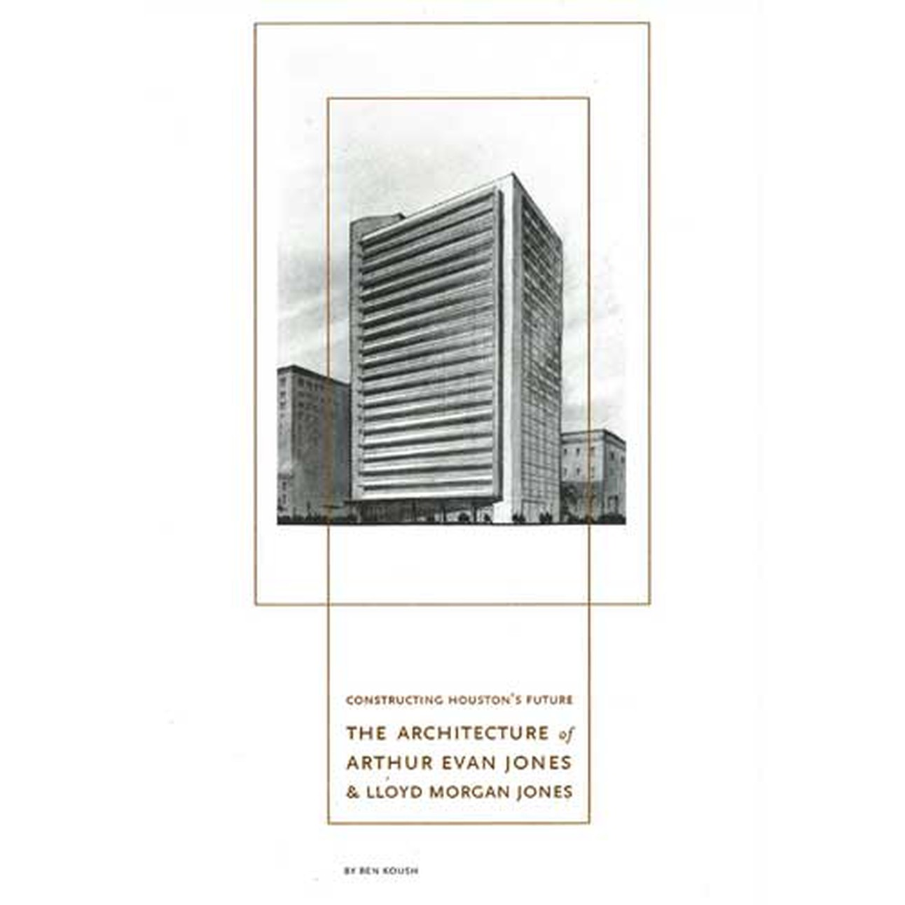 "Book Talk: ""Constructing Houston's Future: The Architecture of Arthur Evan Jones and Lloyd Morgan Jones """